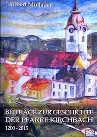 Beiträge zur Geschichte der Pfarre Kirchbach 1200-2015